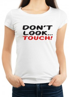 Дамска тениска DON'T LOOK TOUCH!